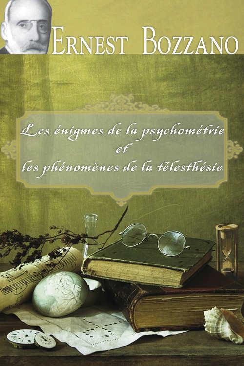 Les enigmes de la psychometrie et les phenomenes de la telesthesie - Bozzano