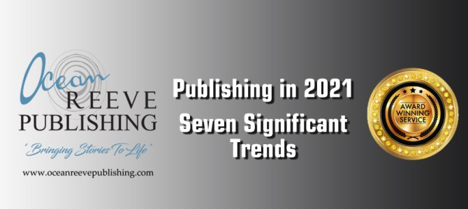 Publishing in 2021 – Seven Significant Trends