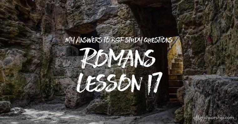 Romans lesson 17 Day 2,Romans lesson 17 Day 3,Romans lesson 17 Day 4,Romans lesson 17 Day 2