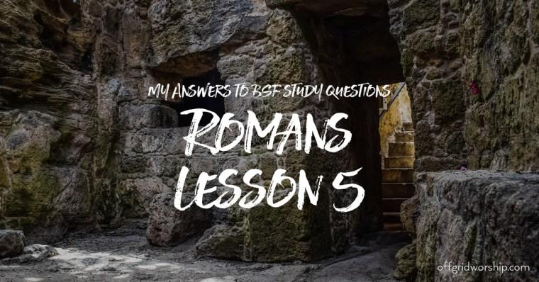Romans Lesson 5 Day 2,Romans Lesson 5 Day 3,Romans Lesson 5 Day 4,Romans Lesson 5 Day 5