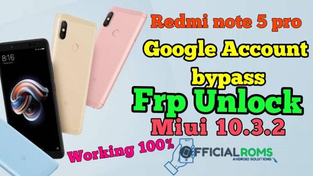 Redmi Note 5 Pro Miui 10 3 2 Frp Unlock Without Pc