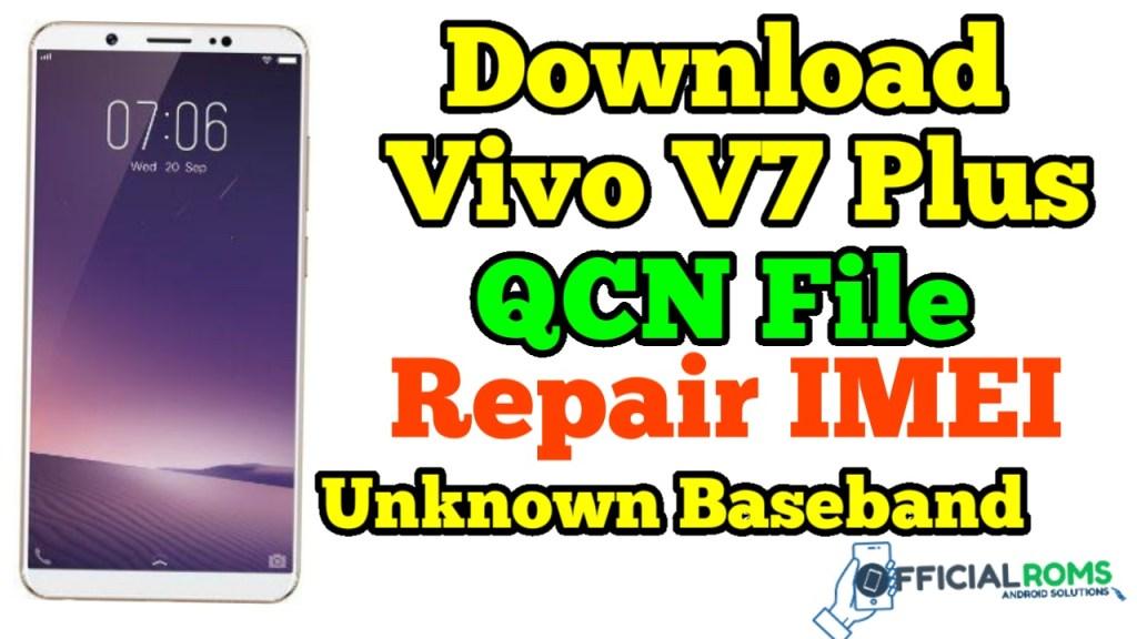 Download  Vivo V7 Plus QCN File Repair IMEI & Unknown Baseband
