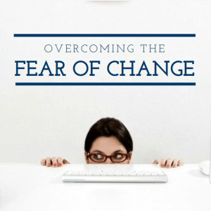 overcoming the fear of change