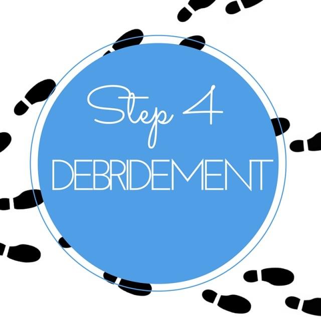 Step 4 debridement