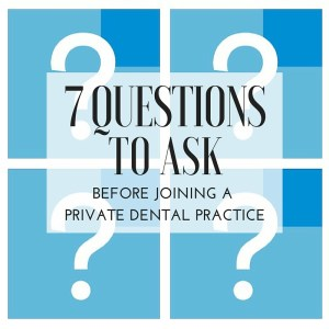 7 QUESTIONS TO ASK before joining a private dental practice