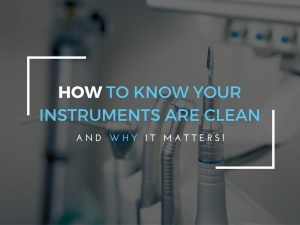 how to know your dental instruments are clean