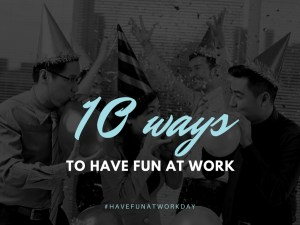 10 ways for dental professionals to have fun at work