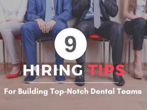 9 hiring tips for building top-notch dental teams