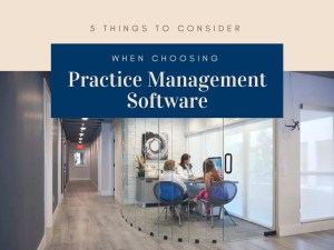 5 Things to consider when choosing practice management software