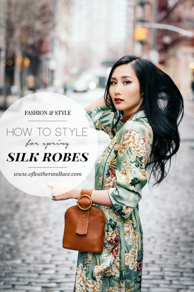 How to Style a Silk Robe for Spring | Of Leather and Lace Blog by Tina Lee