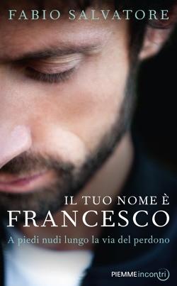 Il tuo nome è Francesco, il libro di Fabio Salvatore