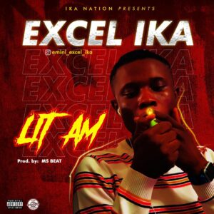 [Music] Excel Ika – Lit Am (prod by Ms Beat)
