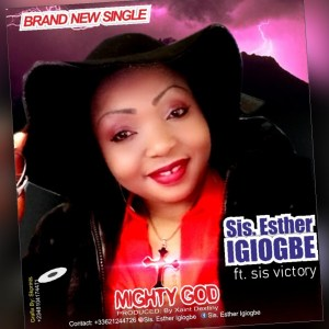 Sis. Esther Igiogbe ft Sis. Victory – Mighty God