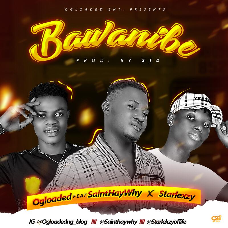Ogloaded ft Sainthaywhy X Starlekzy – Bawanibe