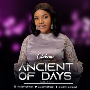 GOSPEL MUSIC: OLUKEMI – ANCIENT OF DAYS