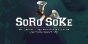 [Audio +Video] Golden Cee – Soro Soke