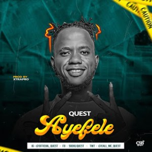 Quest - Aye'fele (Prod by XtraPro)
