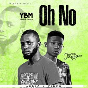 AUDIO & VIDEO: YBM – Oh No ft. King Jayspee