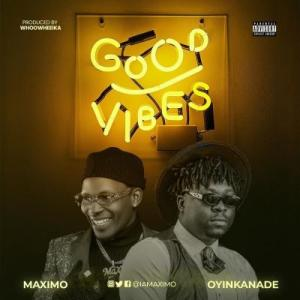 MaXimo – Good Vibes Ft. Oyinkande