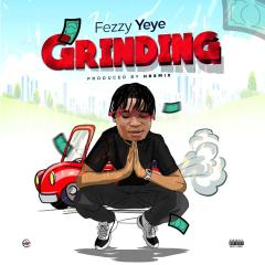 Download music: Fezzy Yeye – Grinding