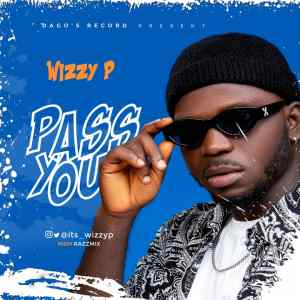 Wizzy P – Pass You