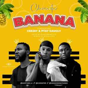 Chriszter – Banana Ft. Ceejay & Ptay Daugly
