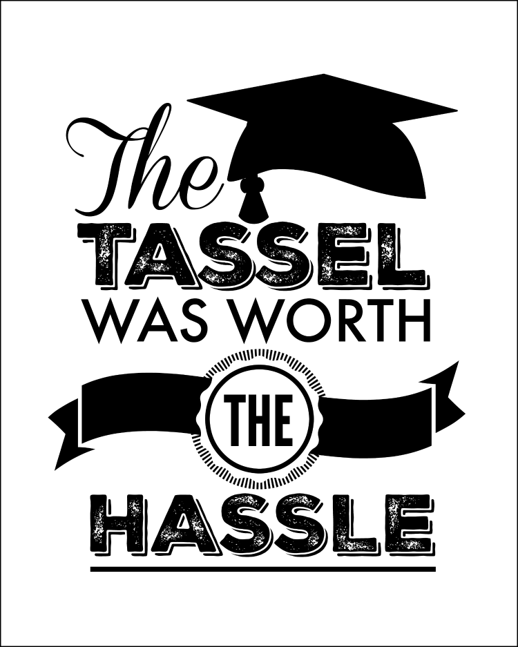 The Tassel was Worth the Hassle graduation free printable! OHMY-CREATIVE.COM | Graduation Party | Black and White | free printables | graduation cap | graduation party decor | graduation quote | graduation saying | high school graduation