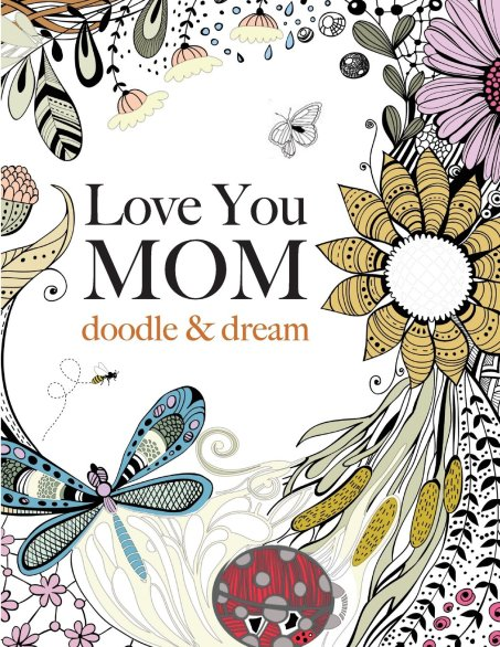 Love You MOM Doodle & Dream - A Beautiful and Inspiring Adult Coloring Book For Moms Everywhere - Don't know what to get for mom this Mother's Day? Here are a few Pretty Gifts For Mom on Mother's Day she will love! | OHMY-CREATIVE.COM