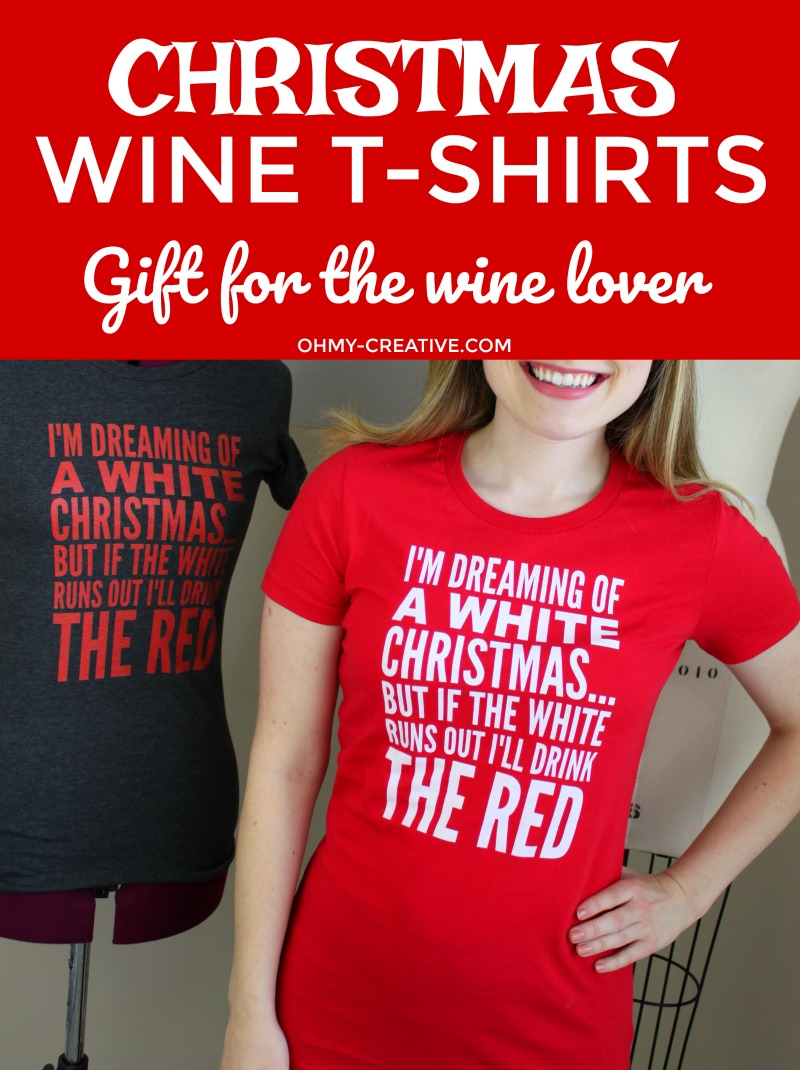 Christmas Wine T-shirts | This I'm Dreaming of a White Christmas... But if the White Runs Out I'll Drink the Red Wine tshirt is perfect for all that love wine. A great Christmas gift or ugly Christmas sweater party tee! Such a fun Christmas Quote! | OHMY-CREATIVE.COM