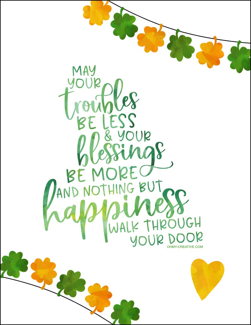 Happy St. Patrick's Day | St. Patrick's Day Sayings | OHMY-CREATIVE.COM | St. Patrick's Day Printables | St. Patrick's Day Printables Free | St. Patrick's Day Decorations | St. Patrick's Day Art | May your troubles be less and your blessing be more |
