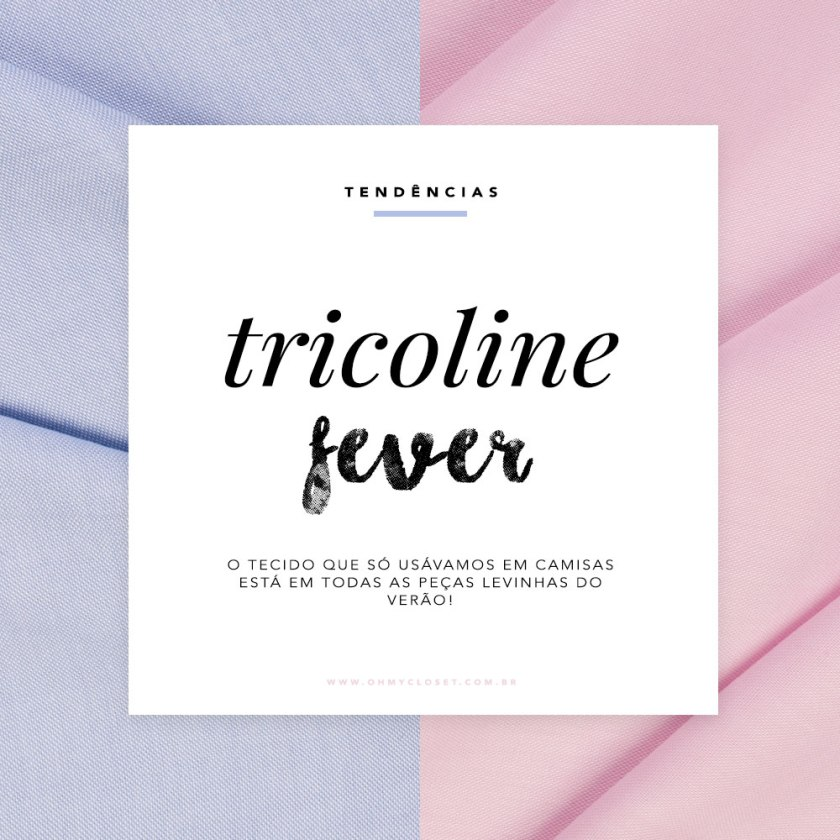 Tricoline Tendê cia Verão 2016 2017: veja tudo no Oh My Closet!