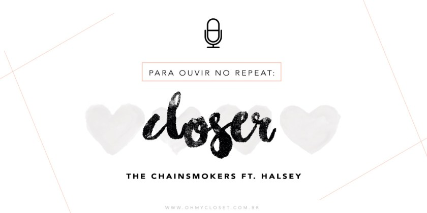 na minha playlist: closer, the chainsmokers.
