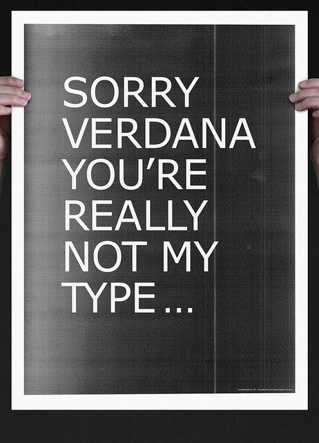 Sorry Verdana you're really not my type