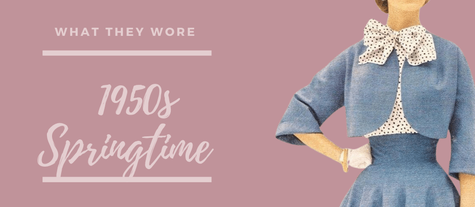 What they Wore –  1950s Spring Style