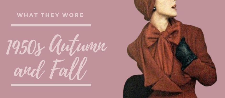 What they wore – 1950s Autumn and Fall
