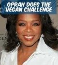 Oprah Winfreys Vegan Challenge