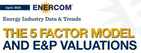 E&P Valuations the 5-Factor Model EnerCom Report - Oil & Gas 360 - Oil and Gas Funding is Evolving