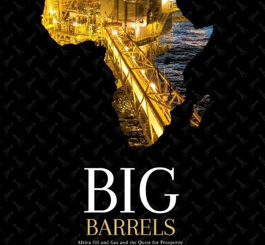"African Oil and Gas and the Quest for Prosperity – A review of the book ""BIG BARRELS"""