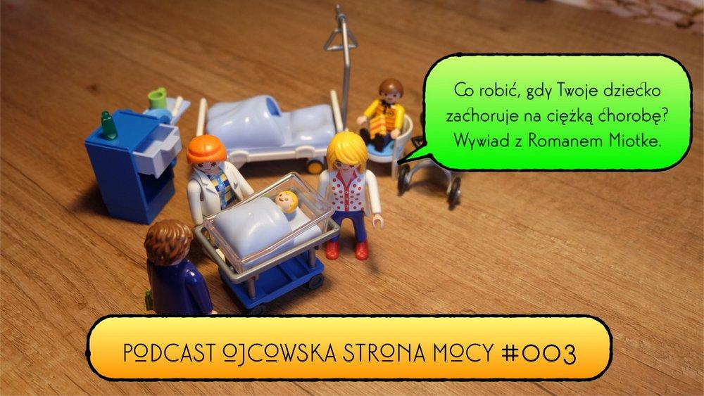 Co robić, gdy Twoje dziecko zachoruje na ciężką chorobę: Roman Miotke   OSM Podcast #003