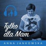Tylka dla mam. Anna Jankowska