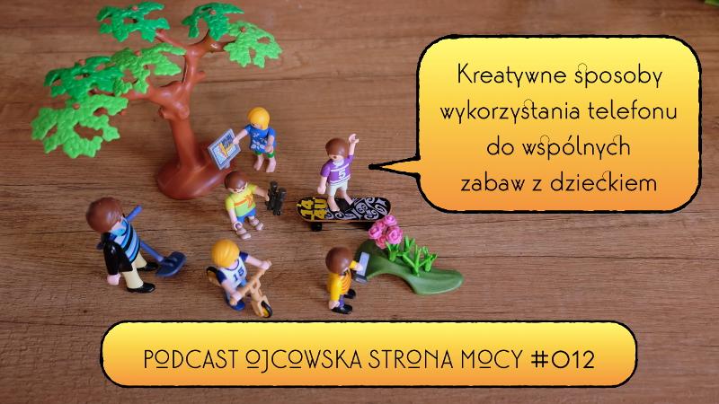 Kreatywne sposoby wykorzystania telefonu do wspólnych zabaw z dzieckiem | OSM Podcast #012