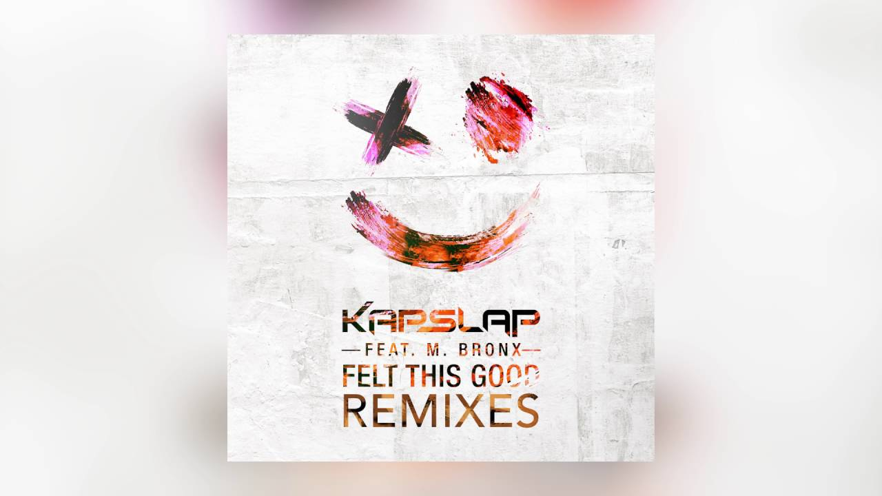 Kap Slap – Felt This Good feat. M. Bronx (FLORALS Remix) [Cover Art]