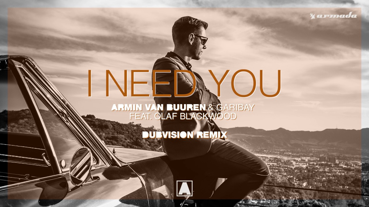 Armin van Buuren & Garibay – I Need You (feat. Olaf Blackwood) [DubVision Extended Remix]