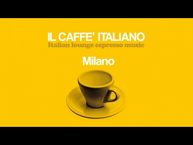 Top Lounge and Chill out Music – Il caffè italiano: Milano ( Italian Lounge Espresso Music )