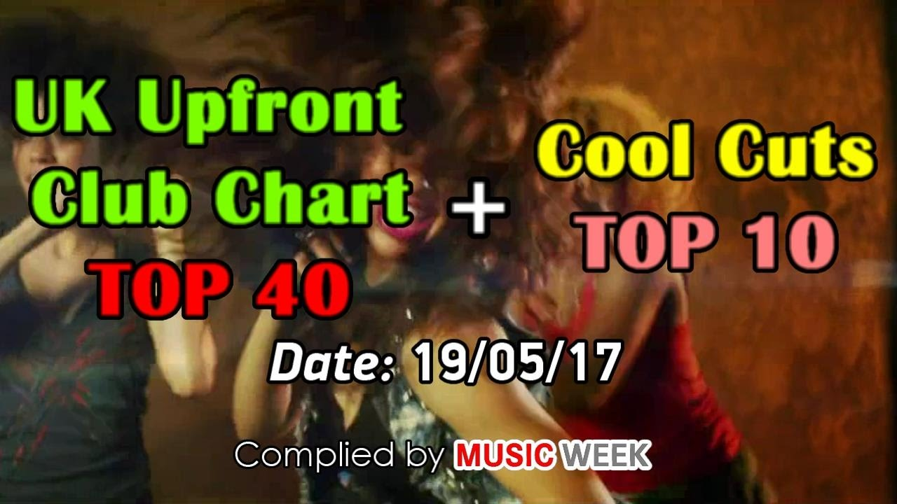 UK UPFRONT CLUB CHART TOP 40 + COOL CUTS TOP 10 (19/05/2017)