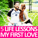 5 Life Lessons My First Love Taught Me