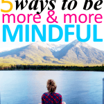 5 Simple Ideas to Practice Being More Mindful