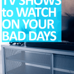 My 10 Favorite TV Shows I Watch When I'm Having a Bad Day