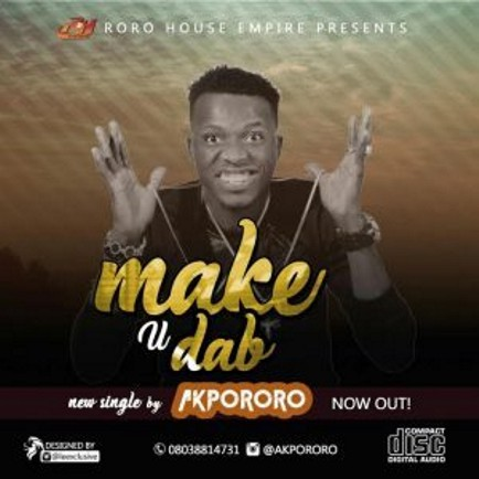Music: Make U Dab By Apororo @OKAYWAVES
