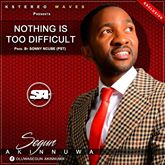 VIDEO: SEGUN AKINNUWA- NOTHING IS TOO DIFFICULT